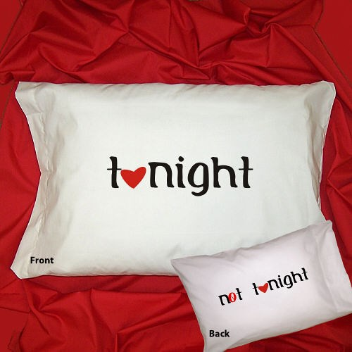 Tonight Not Tonight Romantic Pillowcase 8B83052580